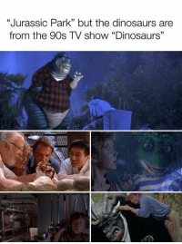 """Disney, Jurassic Park, and Memes: """"Jurassic Park"""" but the dinosaurs are  from the 90s TV show """"Dinosaurs"""" I'd watch this in a heartbeat! - Alternative Disney"""