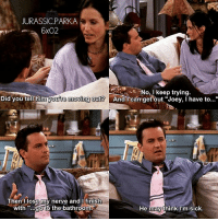 "Goals, Memes, and Sick: JURASSIC PARKA  6x02  No, I keep trying  Did you tell himyoure moving out?  And I can get out ""Joey, I have to  Then lose my nerve and I finish  with goto the bathroom  He may think I'm sick ✨😂😂 - { chandlerbing mondler monicageller couples goals friendstvshow}"