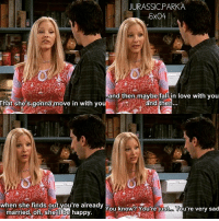 ✨ Phoebe being Phoebe, poor Ross - { phoebebuffay rossgeller rachelgreen funny friendstvshow}: JURASSIC.PARKA  6x04  and then, maybe fal in love with you  That she's gonna move in with you  and then..  when she finds out you're already  marriedoh, shelIbe happv.  You know? You're just. You're very sad ✨ Phoebe being Phoebe, poor Ross - { phoebebuffay rossgeller rachelgreen funny friendstvshow}