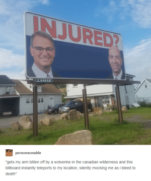 Billboard, Fucking, and Shit: JURED  LAMAR  personsonable  *gets my arm bitten off by a wolverine in the canadian wilderness and this  billboard instantly teleports to my location, silently mocking me as i bleed to  death* Injured? You fucking injured piece of shit?