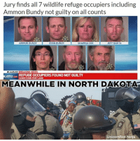 Notice the difference? #NoDAPL: Jury finds all 7 wildlife refuge occupiers including  Ammon Bundy not guilty on all counts  AMMON BUNDY  SHAWNA COX  JEFF BANTA  RYAN BUNDY  ALiveOnK2 BREAKING NEWS  KATU  com REFUGEOCCUPIERS FOUND NOTGUILTY  DOWNTOWN PORTLAND  MEANWHILE IN NORTH DAKOTA  Unicorn Riot, Ninja Notice the difference? #NoDAPL