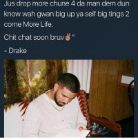 Memes, 🤖, and Big: Jus drop more chune 4 da man dem dun  know wah gwan big up ya self big tings 2  come More Life.  Chit chat soon bruv  Drake This playlist getting hella meme coverage 😂😂😂😂 swipeee it guvner