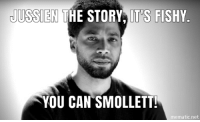 Fake, Meme, and News: JUSSIEN THE STORY, IT'S  FISHY.  YOU CAN SMOLLETT  mematic.net