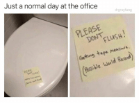 Dank, The Office, and Office: Just a normal day at the office  drgrayfang  PLEASE  DONT  Gettng tape measure  Bssle World Retad  FLUSH  PLEASE  (0s Thanks guys