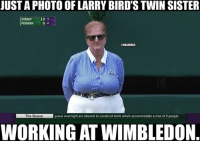 Meanwhile...: JUST A PHOTO OF LARRY BIRD'S TWIN SISTER  ZVEREV 03  ZVEREV10 3  FEDERER  lo 3  @NBAMEMES  The Queue  The Queue  queue overnight are allowed to construct tents which accommodate a max of 2 people  WORKING AT WIMBLEDON Meanwhile...
