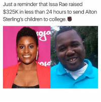 Children, College, and Memes: Just a reminder that Issa Rae raised  $325K in less than 24 hours to send Alton  Sterling's children to college