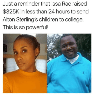 Children, College, and Dank: Just a reminder that Issa Rae raised  $325K in less than 24 hours to send  Alton Sterling's children to college.  This is so powerful! This is making a difference by caydeisdumb MORE MEMES