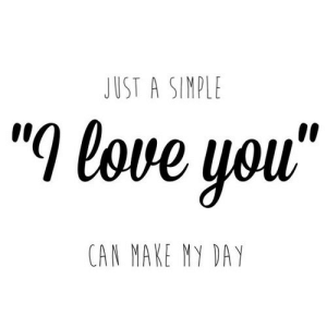 "Love, Net, and Can: JUST A SINPLE  ""l love you""  CAN MAKE MY DAY https://iglovequotes.net/"