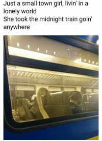 Took The Midnight Train: Just a small town girl, livin in a  lonely world  She took the midnight train goin'  anywhere  ie)