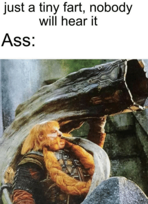 Ass, Fart, and Tiny: just a tiny fart, nobody  will hear it  Ass