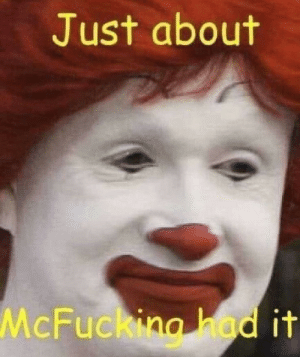 My friends are keeping up with their transphobia. But I'm staying positive: Just about  McFuckino had it My friends are keeping up with their transphobia. But I'm staying positive