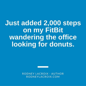Fitbit Stock Quote   Best Quotes Ever: Just added 2,000 steps  on my FitBit  wandering the office  looking for donuts.  RODNEY LACROIX AUTHOR  RODNEYLACROIX.COM Fitbit Stock Quote   Best Quotes Ever