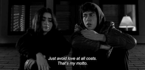 motto: Just avoid love at all costs.  That's my motto.