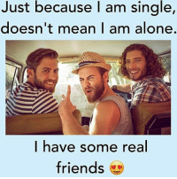 Just because am single,  doesn't mean I am alone.  I have some real  friends Tag your friends 👌🏻
