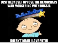 Mongering: JUST BECAUSE I OPPOSE THE DEMOCRATS  WAR MONGERING WITH RUSSIA  The Mone%ukho  DOESNT MEAN ILOVE PUTIN