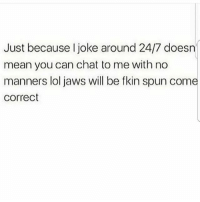 Dont get ur jaw cracked 💯💯 oops sorrynotsorry chicksbelike: Just because l joke around 24/7 doesn  mean you can chat to me with no  manners lol jaws will be fkin spun come  correct Dont get ur jaw cracked 💯💯 oops sorrynotsorry chicksbelike
