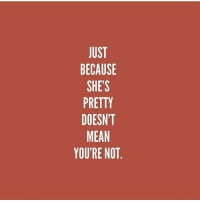 Beautiful, Memes, and Olive Garden: JUST  BECAUSE  PRETTY  DOESNT  YOU'RE NOT Don't believe society when it tells you that you're ugly if she's beautiful. Beauty is like unlimited breadsticks at the olive garden, there's plenty to go around. (by @words_of_women)