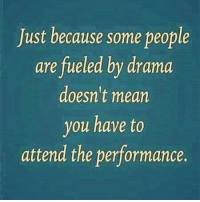 IT'S ALL LOVE: Just because some people  are fueled by drama  doesn't mearn  you have to  attend the performance IT'S ALL LOVE