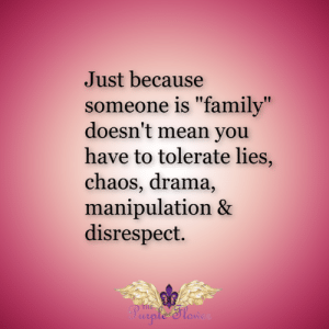 "<3: Just because  someone is ""family""  doesn't mean you  have to tolerate lies,  chaos, drama,  manipulation &  disrespect.  THE  Purple 'Slow <3"