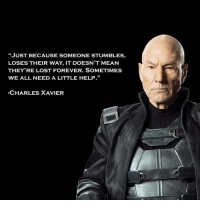 "Memes, Lost, and Forever: JUST BECAUSE SOMEONE STUMBLES,  LOSES THEIR WAY, IT DOESN'T MEAN  THEY'RE LOST FOREVER. SOMETIMES  WE ALL NEED A LITTLE HELP.""  -CHARLES XAVIER"