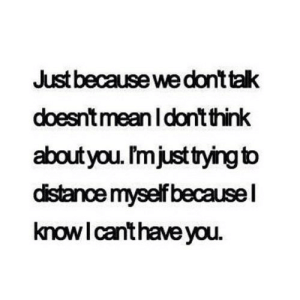 https://iglovequotes.net/: Just because we dont talk  doesnt meanI don't think  aboutyou. I'mjust tying to  distance myself becausel  knowI canthave you https://iglovequotes.net/