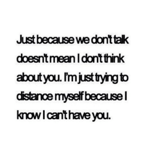 https://iglovequotes.net/: Just because we dont talk  doesntmean I dont think  about you. I'mjusttrying to  distance myself becausel  knowI canthave you. https://iglovequotes.net/