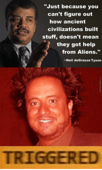 "Memes, Neil deGrasse Tyson, and 🤖: ""Just because you  can't figure out  how ancient  civilizations built  stuff doesn't mean  they got help  from Aliens.""  -Neil deGrasse Tyson"