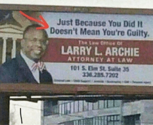 Found my new lawyer: Just Because You Did It  Doesn't Mean You're Guilty.  LARRY L. ARCHIE  ATTORNEY AT LAW  101 S Elm St. Sulte 3S  nízes. 7202 Found my new lawyer
