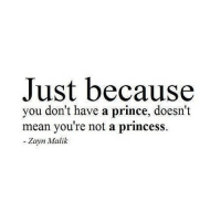 Prince, Zayn Malik, and Http: Just because  you don't have a prince, doesn't  mean you're not a princess.  - Zayn Malik http://iglovequotes.net/