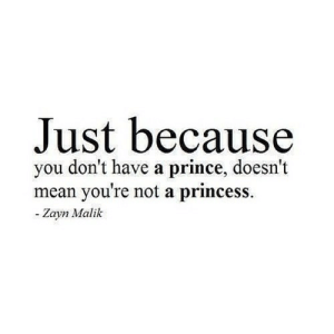 Prince, Zayn Malik, and Mean: Just because  you don't have a prince, doesn't  mean you're not a princess.  Zayn Malik https://iglovequotes.net/