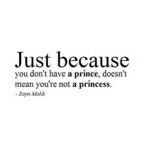 https://iglovequotes.net/: Just because  you don't have a prince, doesn't  mean you're not a princess.  - Zayn Malik https://iglovequotes.net/