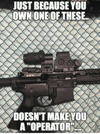 """I'm just sayin.: JUST BECAUSE YOU  OWN ONE OF THESE.  B  ADOESNTMAKE YOU  A""""OPERATORRA2 I'm just sayin."""