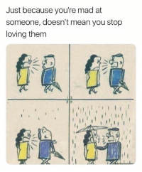 Cute, Mean, and Girl Memes: Just because you're mad at  someone, doesn't mean you stop  loving them This is cute <3