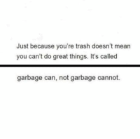 Just Because Youre Trash