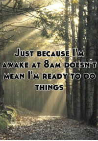 Mean, Awake, and Get: JUST BECAUSEM  AWAKE AT  MEAN TM READY TO DO  AM DOESN T  THINGS <p>Get Away From Me.</p>