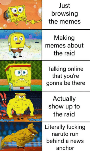 Respect 💯: Just  browsing  the memes  Making  memes about  the raid  Talking online  that you're  gonna be there  Actually  show up to  the raid  Literally fucking  naruto run  behind a news  anchor Respect 💯