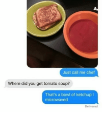 Dank, Bowling, and Chef: Just call me chef  Where did you get tomato soup?  That's a bowl of ketchup I  microwaved  Delivered