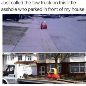srsfunny:  Don't park in front of peoples houses: Just called the tow truck on this little  asshole who parked in front of my house srsfunny:  Don't park in front of peoples houses
