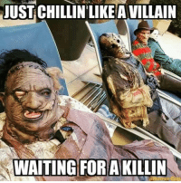 JUST CHILLIN LIKE A VILLAIN  WAITING FOR A KILLIN Everyone needs some time off.