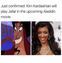 😂🤣😂🤣: Just confirmed: Kim Kardashian will  play Jafar in the upcoming Aladdin  movie 😂🤣😂🤣