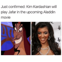 👏🏼👏🏼👏🏼👏🏼: Just confirmed: Kim Kardashian will  play Jafar in the upcoming Aladdin  movie 👏🏼👏🏼👏🏼👏🏼
