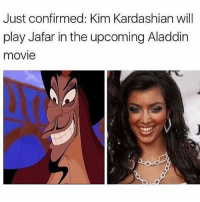 DEAD !!! @ifunnymeme is just too much sauce: Just confirmed: Kim Kardashian will  play Jafar in the upcoming Aladdin  movie DEAD !!! @ifunnymeme is just too much sauce