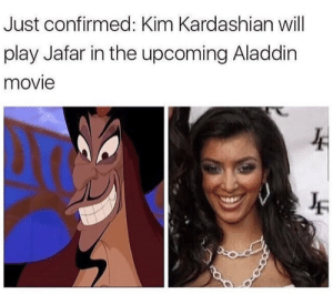 The perfect casting choice (i.imgur.com): Just confirmed: Kim Kardashian will  play Jafar in the upcoming Aladdin  movie The perfect casting choice (i.imgur.com)