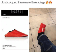 This is amazing! 😂: Just copped them new Balenciaga  BA R NE Y S  NEW Y O R K  MENU  BALENCIAGA  Square-Toe Leather Mules  $545 This is amazing! 😂