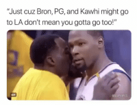 "His snake ass 🐍🐍🐍 leavin too.: ""Just cuz Bron, PG, and Kawhi might go  to LA don't mean you gotta go too!""  GIF  NBAMEMES His snake ass 🐍🐍🐍 leavin too."