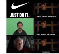 MONDAY DEW IT  1SG Redfist: JUST DO IT.  I PREFER THE REAL NIKE SLOGAN  I SAID THE REAL NIKE SLOGAN  PERFECTION MONDAY DEW IT  1SG Redfist