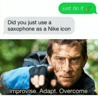 Just Do It, Memes, and Nike: just do it v  Did you just use a  saxophone as a Nike icon  Improvise. Adapt. Overcome Just do it via /r/memes http://bit.ly/2snHXIG