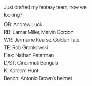 Andrew Luck, Cincinnati Bengals, and Flexing: Just drafted my fantasy team, how we  looking?  QB: Andrew Luck  RB: Lamar Miller, Melvin Gordon  WR: Jermaine Kearse, Golden Tate  TE: Rob Gronkowski  Flex: Nathan Peterman  D/ST: Cincinnati Bengals  K: Kareem Hunt  Bench: Antonio Brown's helmet