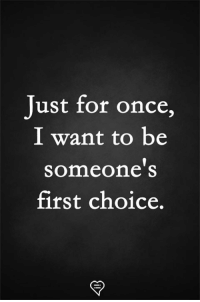 Memes, 🤖, and Once: Just for once,  I want to be  someone's  first choice,