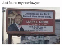 Lawyer, Meme, and Mean: Just found my new lawyer  Just Because You Did It  Doesn't Mean You're Guilty.  LARRY L ARCHIE  ATTORNEY AT LAW  101 5.0m St. Sulla 35 @bonkers4memes is a meme lord